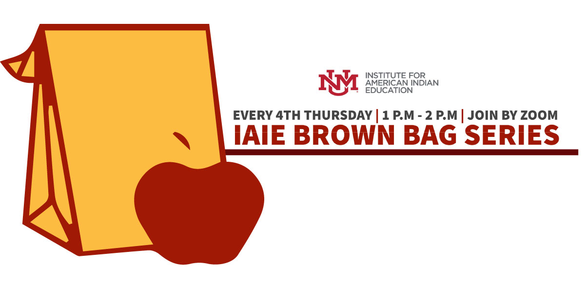 University of New Mexico Institute for American Indian Education Brown Bag
