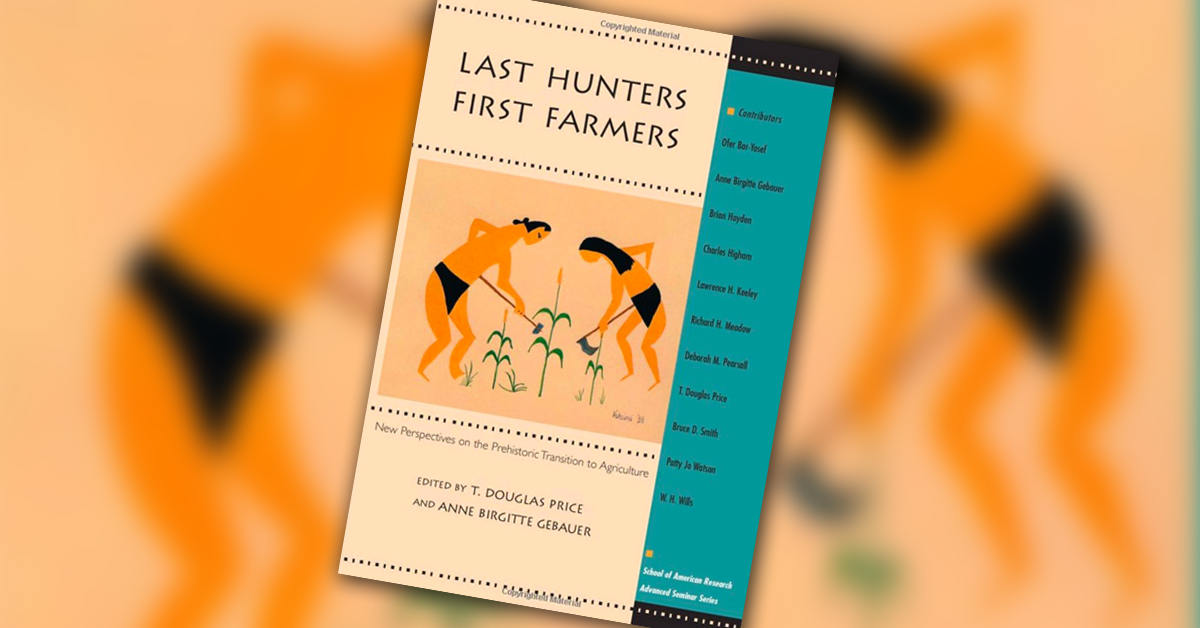 Last Hunters First Farmers: New Perspectives on Prehistoric Transition to Agriculture
