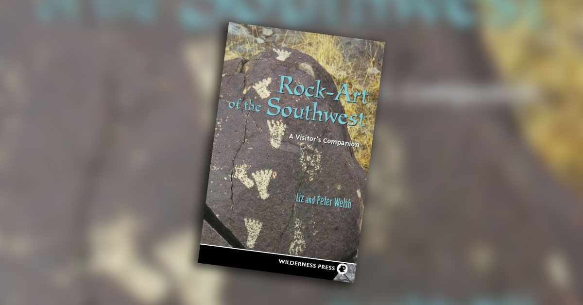 Rock-Art of the Southwest: A Visitor's Companion By Liz and Peter Welsh